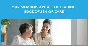 Our Members Are At The Leading Edge Of Senior Care