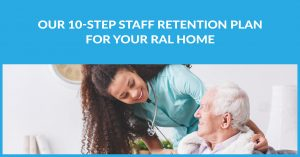 Our 10-step staff retention plan for your ral home