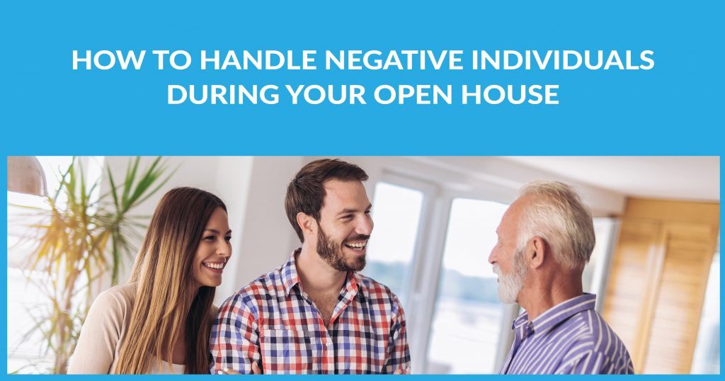 How To Handle Negative Individuals During Your Open House