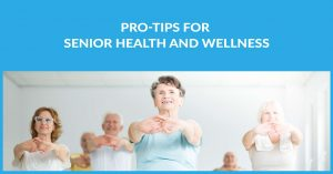 Pro-Tips for Senior Health and Wellness Blog image