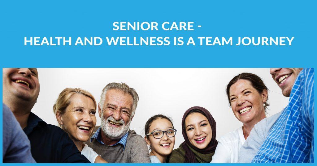 Senior Care - Health And Senior Wellness Is A Team Journey