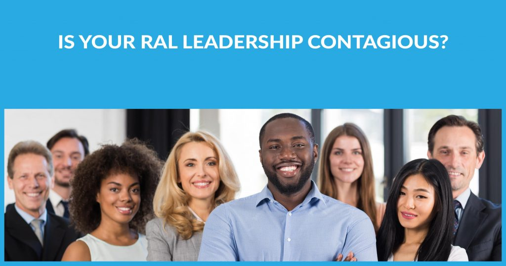 Is Your RAL Leadership Contagious?